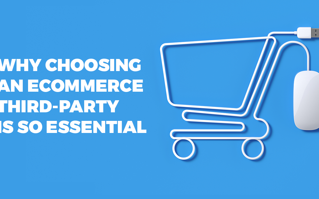 Why is choosing an ecommerce third-party so essential?