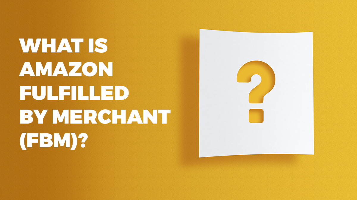 What is Amazon Fulfilled by Merchant (FBM)?
